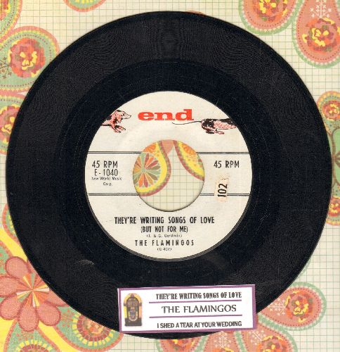 Flamingos - They're Writing Songs Of Love (But Not For Me)/I Shed A Tear At Your Wedding (with juke box label) - NM9/ - 45 rpm Records