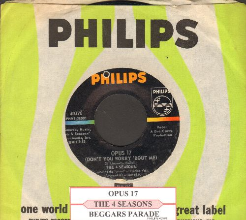 Four Seasons - Opus 17 (Don't You Worry 'Bout Me)/Beggars Parade (with juke box label and vintage Philips company sleeve)(bb) - NM9/ - 45 rpm Records