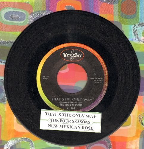 Four Seasons - That's The Only Way (FANTASTIC Over-Looked Vintage Rock & Roll Gem!)/New Mexican Rose (with juke box label) - EX8/ - 45 rpm Records