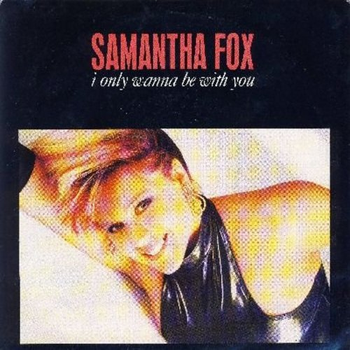 Fox, Samantha - I Only Wanna Be With You (12 inch vinyl Maxi Single featuring 3 different extended versions of the Dance Hit + Confessions (with picture cover) - NM9/EX8 - Maxi Singles