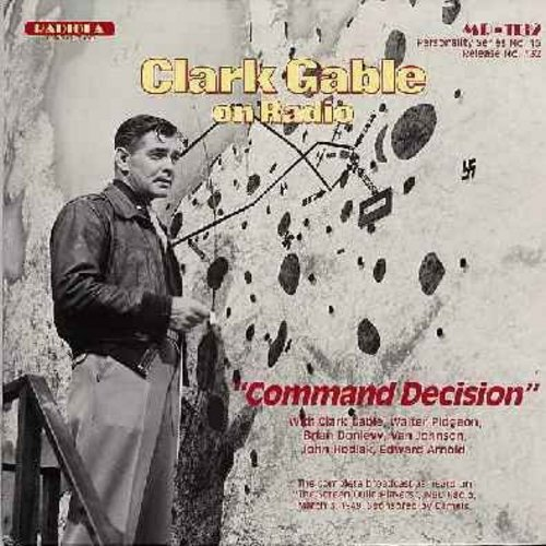 Gable, Clark - Clark Gable On Radio - Command Decision, featuring Walter Pidgeon, Brian Donlevy, Van Johnson, John Hadiak and Edward Arnold - The complete broadcast on The Screen Guild Players, NBC Radio, March 3, 1949, sponsored by Camels (Vinyl LP recor