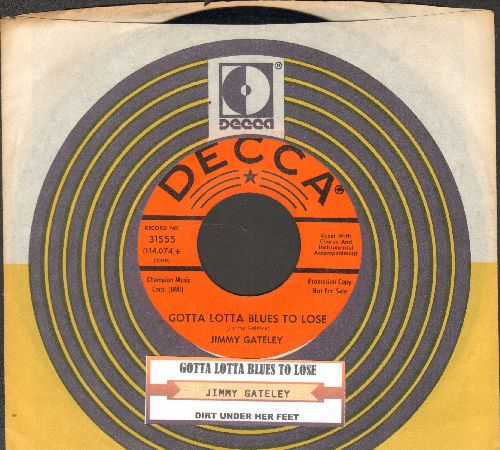 Gateley, Jimmy - Gotta Lotta Blues To Lose/Dirt Under Her Feet (RARE DJ advance pressing with juke box label and Dec ca company sleeve) - NM9/ - 45 rpm Records