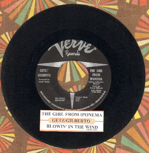 Getz/Gilberto - The Girl From Ipanema/Blowing In The Wind (with juke box label) - EX8/ - 45 rpm Records