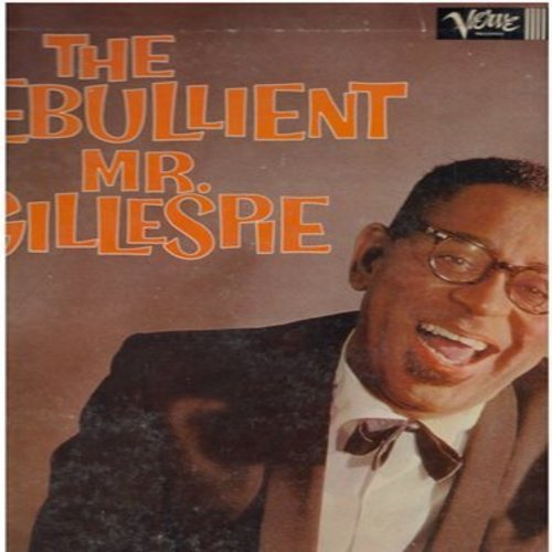Gillespie, Dizzy - The Ebullient Mr. Gillespie: Swing Low Sweet Cadillac, Always, Lorraine, Umbrella Man, Constantinople (Vinyl MONO LP record) - EX8/VG6 - LP Records