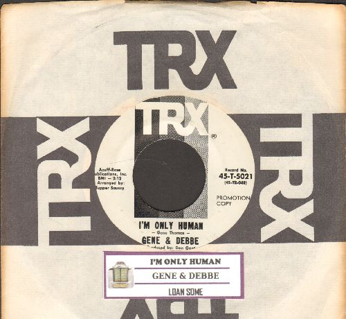Gene & Debbe - I'm Only Human/Loan Some (DJ advance pressing with juke box label and TRX company sleeve) - NM9/ - 45 rpm Records