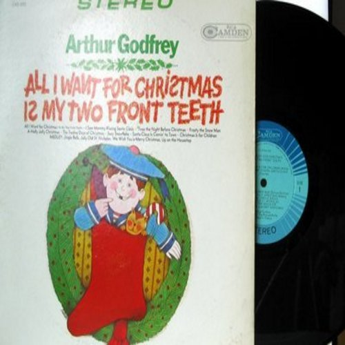 Godfrey, Arthur - All I Want For Christmas Is My Two Front Teeth: I Saw Mommy Kissing Santa Claus, Frosty The Snow Man, Suzy Snowflake, Santa Claus Is Comin' To Town (Vinyl STEREO LP record) - EX8/EX8 - LP Records