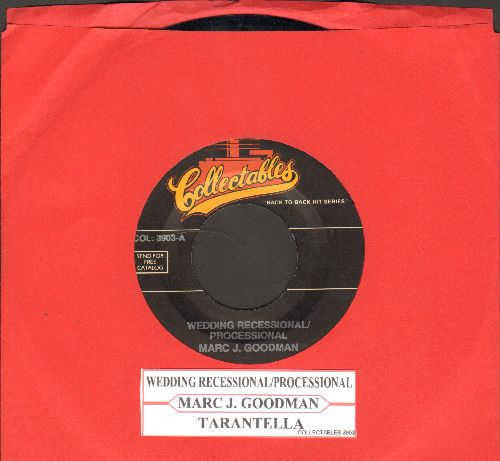 Goodman, Marc J. - Wedding Recessional/Precessional (Traditional Wedding Ceremony Accompaniment!)/Tarantella (Wedding Recption Favorite!) (re-issue with juke box label) - NM9/ - 45 rpm Records