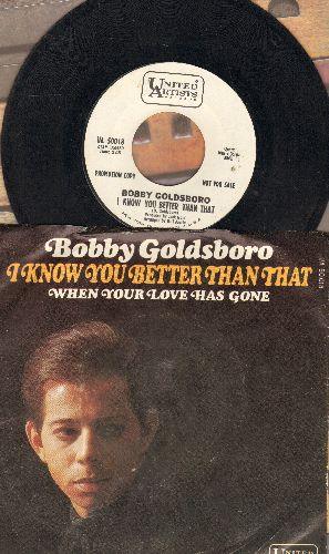 Goldsboro, Bobby - I Know You Better Than That/When Your Love Has Gone (DJ advance pressing with picture sleeve)(sol) - EX8/VG7 - 45 rpm Records