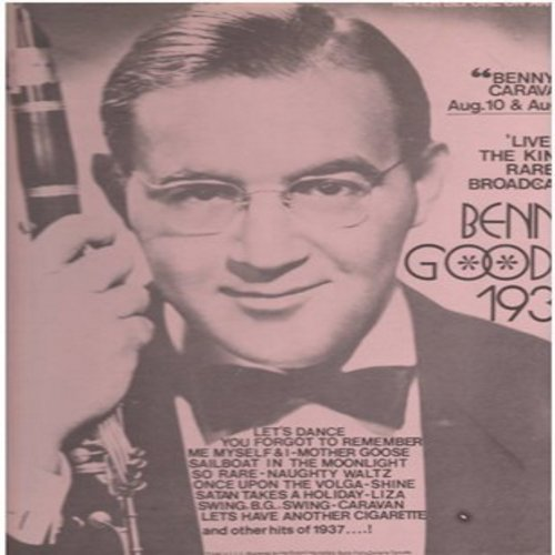 Goodman, Benny - Benny Goodman 1937 - LIVE! The King's RARE Broadcasts: Let's Dance, Satan Takes A Holiday, Caravan, Let's Have Another Cigarette (Vinyl LP record, re-issue of vintage recordings) - NM9/NM9 - LP Records