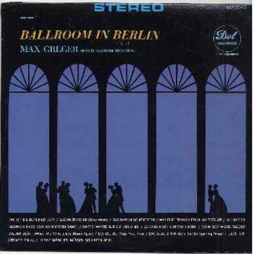 Greger, Max & His Ballroom Orchestra - Ballroom In Berlin: Das ist die Berliner Luft, Liechtensteiner Polka, Gluhwurmchen, Das war I Schoneberg, Ich hab so Heimweh nach dem Kurfurstendamm, So lang noch unter'n Linden (Vinyl MONO LP record) - M10/EX8 - LP