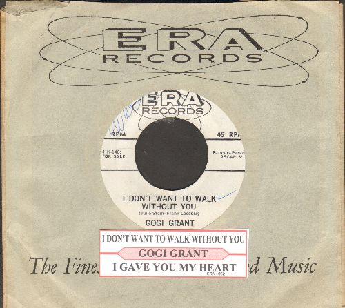Grant, Gogi - I Don't Want To Walk Without You/I Gave You My Heart (DJ advance pressing with juke box label and RARE ERA company sleeve) - EX8/ - 45 rpm Records