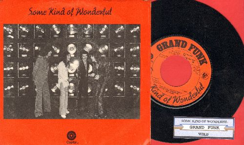 Grand Funk - Some Kind Of Wonderful/Wild (with juke box label and picture sleeve) - EX8/EX8 - 45 rpm Records
