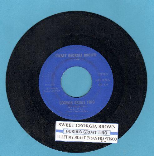 Groat, Gordon Trio - Sweet Georgia Brown/I Lft My Heart In San Francisco (with juke box label) - EX8/ - 45 rpm Records