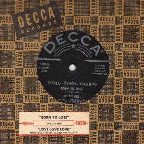 Hill, Goldie - Born To Lose/Love Love Love (RARE 7 inch 33rpm record, small spindle hole, with vintage Decca company sleeve and juke box label) - M10/ - 45 rpm Records
