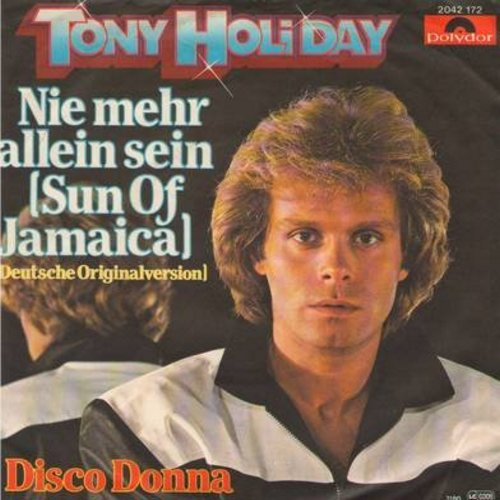 Holiday, Tony - Nie mehr allein sein (Sun Of Jamaica)/Dosco Donna (German Pressing with picture sleeve, sung in German) - NM9/EX8 - 45 rpm Records