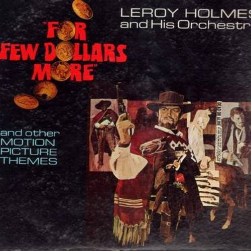 Holmes, Leroy & His Orchestra - For A Few Dollars More - And Other Motion Pictrue Themes: Zorba The Greek, Topkapi, Viva Maria, Theme From The Train, Tom Jones (Vinyl STEREO LP record) - EX8/VG7 - LP Records