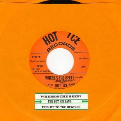 Hot Ice Band featuring Jack Bonasso - Where's The Beef? (inspired by the legendary 1980s Wendy's Commercials)/Tribute To The Beatles (with juke box label) - NM9/ - 45 rpm Records