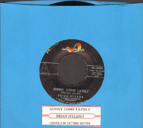 Hyland, Brian - Ginny Come Lately/I Should Be Getting Better (with juke box label) - NM9/ - 45 rpm Records