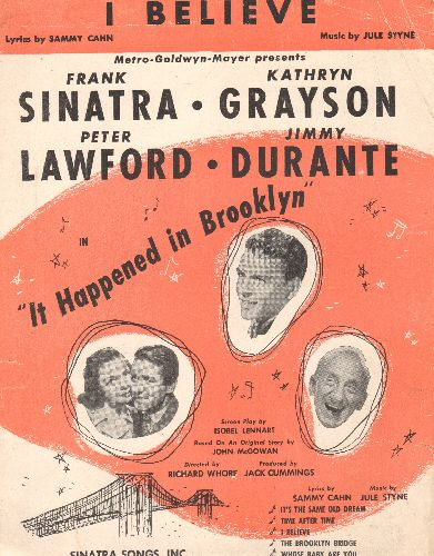 Sinatra, Frank, Jimmy Durante - I Believe - Vintage SHEET MUSIC for song featured in film -It Happened In Brooklyn- (NICE cover art featuring stars Sinatra, Lawford, Garyson and Durante) - EX8/ - Sheet Music