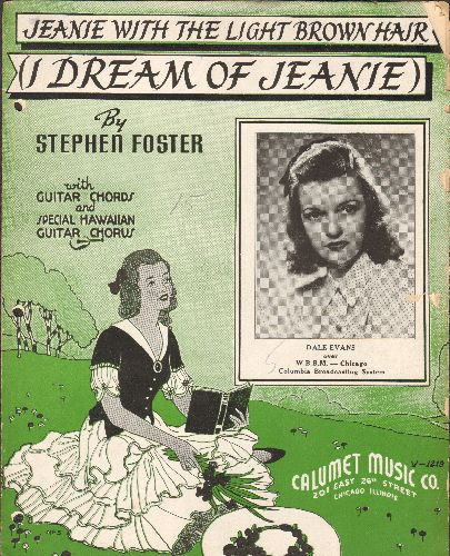 Foster, Stephen - I Dream Of Jeanie (With The Light Brown Hair) - 1939 SHEET MUSIC of the Stephen Foster Classic, featuring portrait of Dale Evans. - VG6/ - Sheet Music