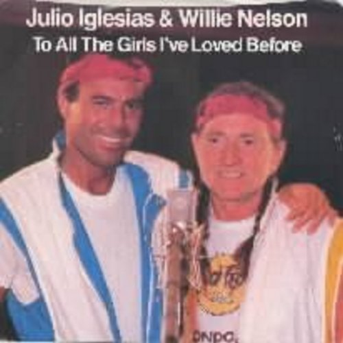 Iglesias, Julio & Willie Nelson - To All The Girls I've Loved Before/I Don't Want To Wake You w/pic - NM9/EX8 - 45 rpm Records