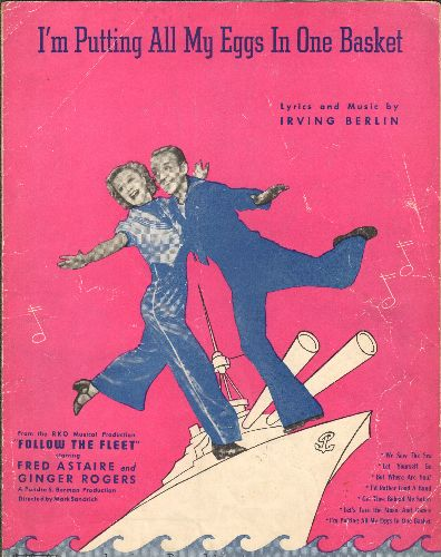 Astaire, Fred & Ginger Rogers - I'm Putting All My Eggs In One Basket - SHEET MUSIC for the song featured in the 1936 film -Follow The Fleet- starring Fred Astaire and Ginger Rogers (this is SHEET MUSIC, not any other kind of media!) - VG7/ - Sheet Music