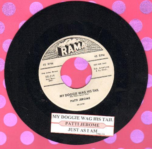Jerome, Patti - My Doggie Wag His Tail/Just As I Am (DJ advance pressing with juke box label)(sol) - EX8/ - 45 rpm Records