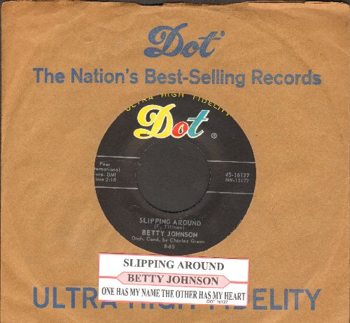 Johnson, Betty - Slipping Around/One Has My Name, The Other Has My Heart (with juke box label and Dot company sleeve) - NM9/ - 45 rpm Records