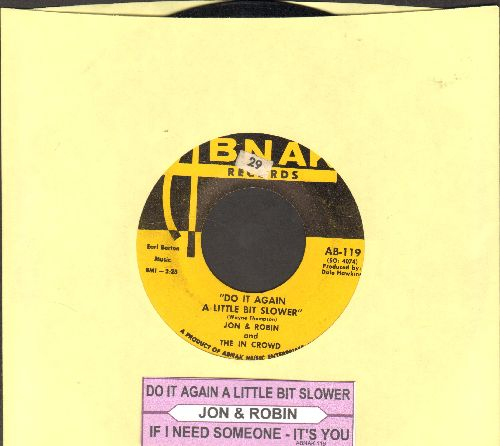 Jon & Robin - Do It Again A Little Bit Slower/If I Need Someone-It's You (with juke box label) - EX8/ - 45 rpm Records
