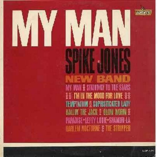Jones, Spike - My Man: I'm In The Mood For Love, Temptation, Ballin' The Jack, The Stripper, Glow-Worm (Vinyl MONO LP record) - NM9/EX8 - LP Records