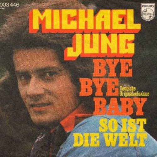 Jung, Michael - Bye Bye Baby/So ist die Welt (German Pressing with picture sleeve, sung in German) - NM9/EX8 - 45 rpm Records