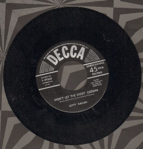 Kallen, Kitty - Don't Let The Kiddy Geddin/I Want You All To Myself  - NM9/ - 45 rpm Records