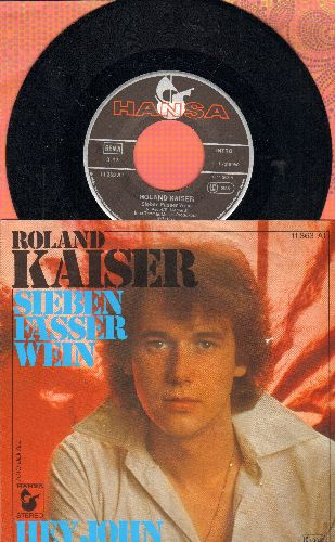 Kaiser, Roland - Sieben Faesser Wein/Hey John (German Pressing with picture sleeve, sung in German) - NM9/NM9 - 45 rpm Records