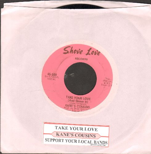 Kane's Cousins - Take Your Love (And Shove It)/Support Your Local Bands  - NM9/ - 45 rpm Records