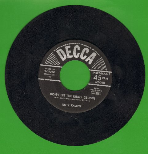 Kallen, Kitty - Don't Let The Kiddy Geddin/I Want You All To Myself  - VG7/ - 45 rpm Records