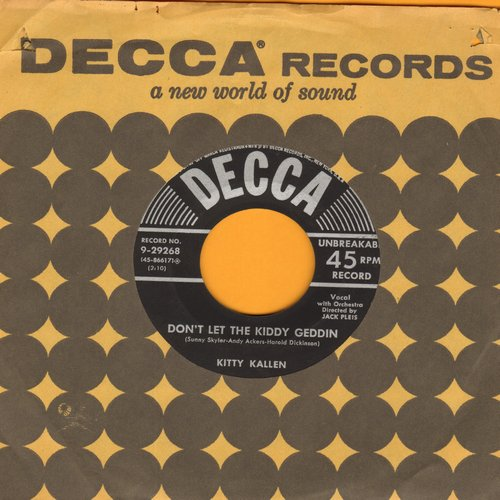 Kallen, Kitty - Don't Let The Kiddy Geddin/I Want You All To Myself (with original company sleeve) - EX8/ - 45 rpm Records