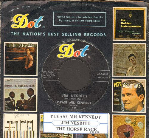 Nesbitt, Jim - Please Mr. Kennedy/The Horse Race (with juke box label and vintage Dot company sleeve) - NM9/ - 45 rpm Records