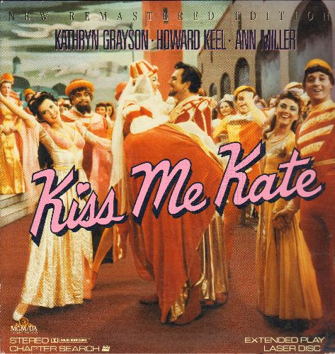 Kiss Me Kate - Kiss Me Kate - New remastered LASERDISC Edition of the MGM Classic starring Kathryn Grayson, Howard Keel and Ann Miller - NM9/NM9 - LaserDiscs