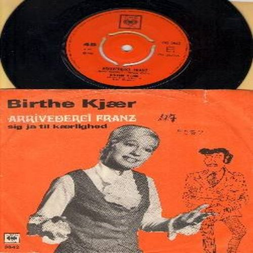 Kjaer, Birthe - Arrivederci Franz (Danish version of the German Hit -Arrivederci Hans- by Rita Pavone)/Sig Ja Til Kaerlighed (Danish Pressing with picture sleeve, removable spindle adaptor, sung in Danish) (wos) - NM9/VG6 - 45 rpm Records
