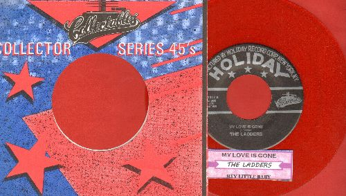 Ladders - My Love Is Gone/Hey Pretty Baby (RED Vinyl re-issue with juke box label and company sleeve) - M10/ - 45 rpm Records