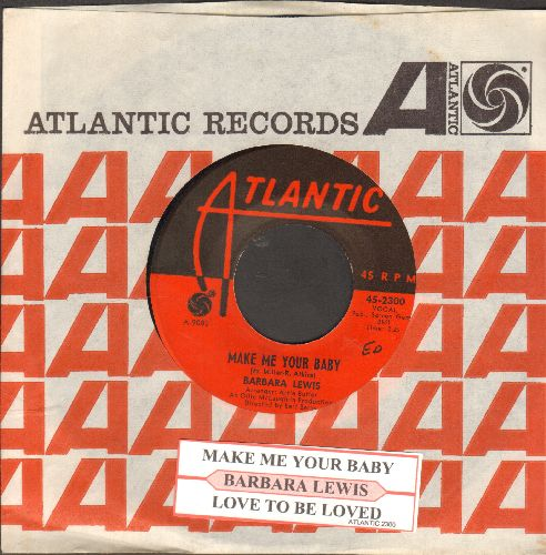 Lewis, Barbara - Make Me Your Baby/Love To Be Loved (with juke box label and vintage Atlantic company sleeve) - EX8/ - 45 rpm Records
