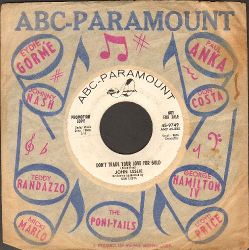 Leslie, John - Don't Trade Your Love For Gold/All That Is Left Of OurLove (DJ advance pressing with ABC-Paramount company sleeve) - EX8/ - 45 rpm Records