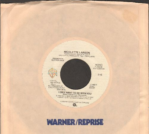 Larson, Nicolette - I Only Want To Be With You (DJ advance pressing with MONO and STEREO version of hit, with Warner Brothers company sleeve) - NM9/ - 45 rpm Records