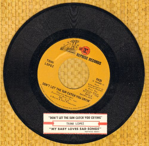 Lopez, Trini - Don't Let The Sun Catch You Cryin'/My Baby Loves Sad Songs (with juke box label) - EX8/ - 45 rpm Records