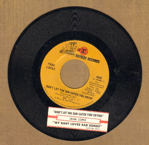 Lopez, Trini - Don't Let The Sun Catch You Cryin'/My Baby Loves Sad Songs (with juke box label) - NM9/ - 45 rpm Records