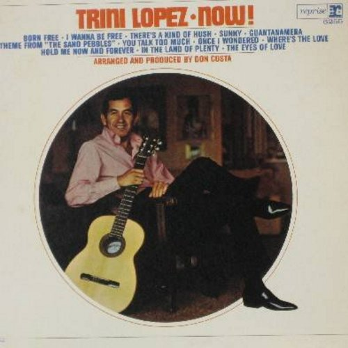 Lopez, Trini - Trni Lopez NOW!: Born Free, Sunny, There's A Kind Of Hush, Gunatanamera, I Wanna Be Free, You Talk Too Much (Vinyl MONO LP record) - NM9/NM9 - LP Records