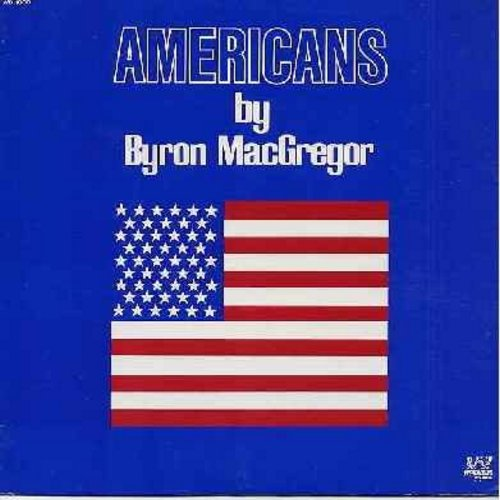 MacGregor, Byron - Americans: Gettysburg Address, The Americans (A Canadian's Opinon), Star Sprnagled Banner, Amazing Grace (America The Beautiful), How Good You Have It In America, Dixie, Stars & Stripes (Vinyl STEREO LP record) - NM9/VG7 - LP Records