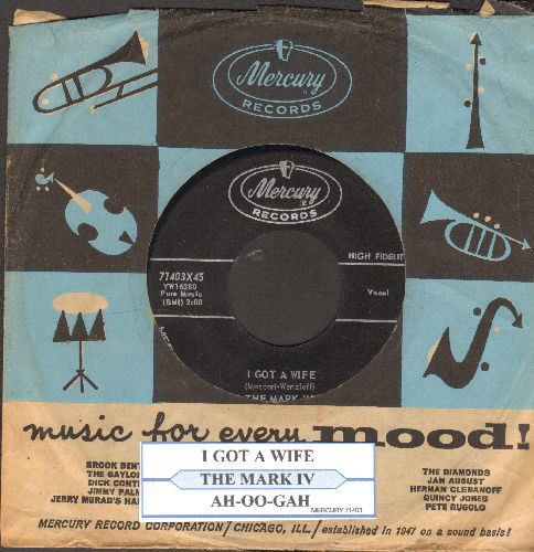 Mark IV - Ah-Ooo-Gah/I Got A Wife (FANTASTIC Vintage Rock & Roll two-sider!) (with juke box label and RARE vintage Mercury company sleeve) - NM9/ - 45 rpm Records