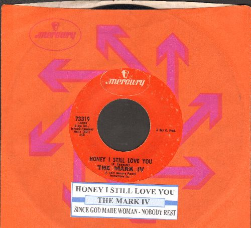 Mark IV - Honey I Still Love You/Since God Made Woman -Nobody Rest (with juke box label and company sleeve) - EX8/ - 45 rpm Records