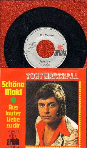 Marshall, Tony - Schone Maid/Aus lauter Liebe zu dir (German Pressing with picture sleeve, sung in German) - NM9/NM9 - 45 rpm Records